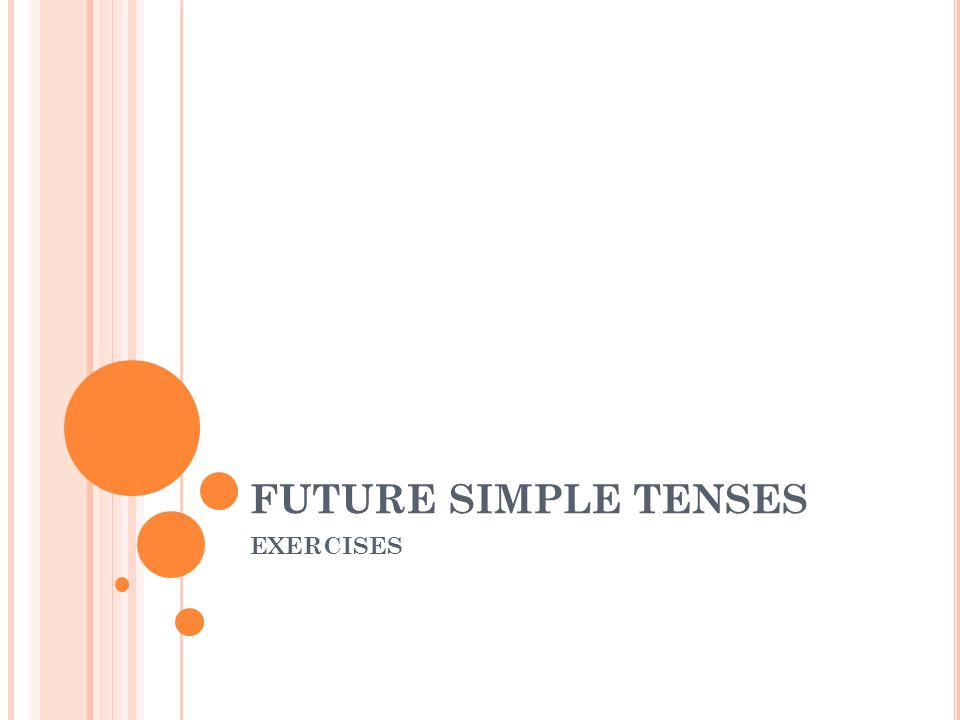 FUTURE SIMPLE TENSES EXERCISES