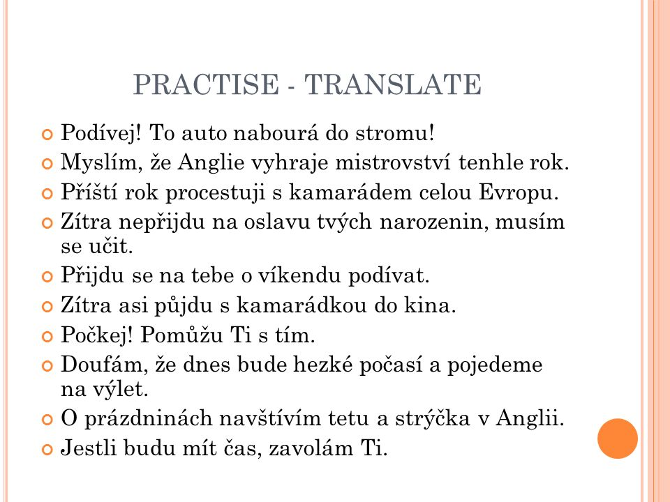 PRACTISE - TRANSLATE Podívej. To auto nabourá do stromu.
