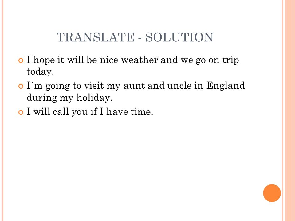 TRANSLATE - SOLUTION I hope it will be nice weather and we go on trip today.