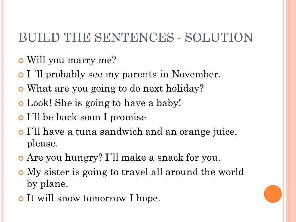 BUILD THE SENTENCES - SOLUTION Will you marry me. I ´ll probably see my parents in November.