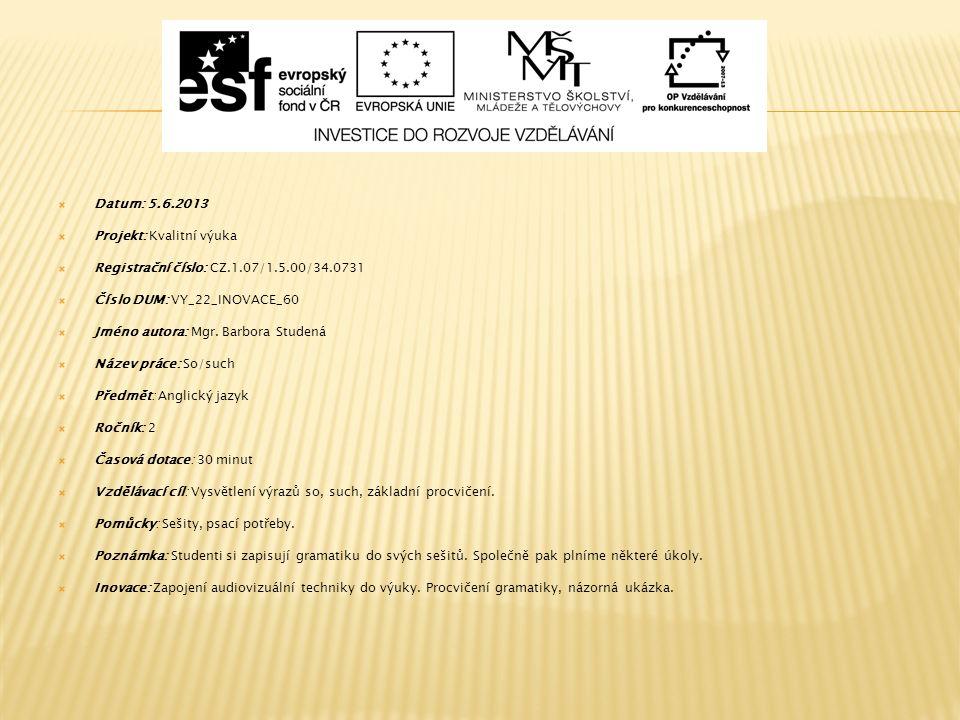  Datum: 5.6.2013  Projekt: Kvalitní výuka  Registrační číslo: CZ.1.07/1.5.00/34.0731  Číslo DUM: VY_22_INOVACE_60  Jméno autora: Mgr.