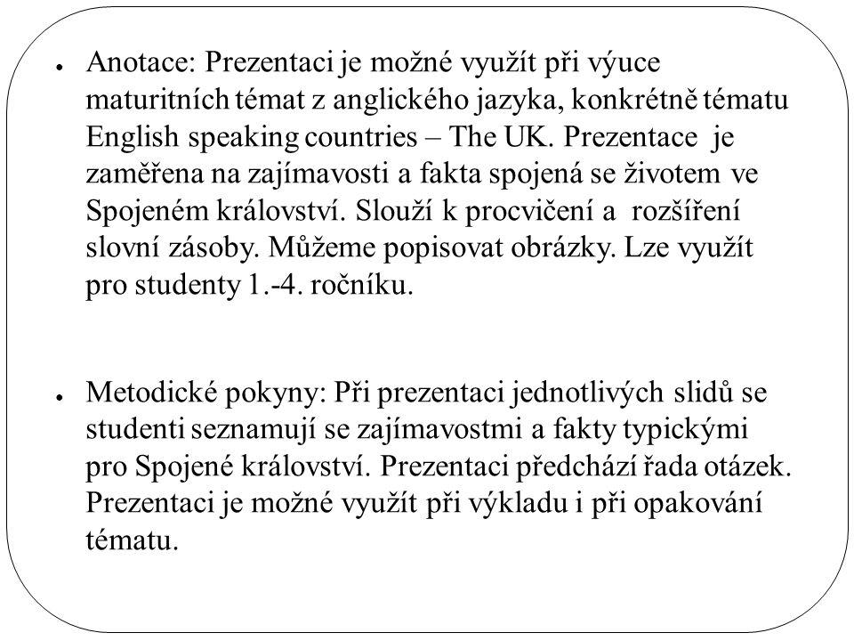 ● Anotace: Prezentaci je možné využít při výuce maturitních témat z anglického jazyka, konkrétně tématu English speaking countries – The UK. Prezentac