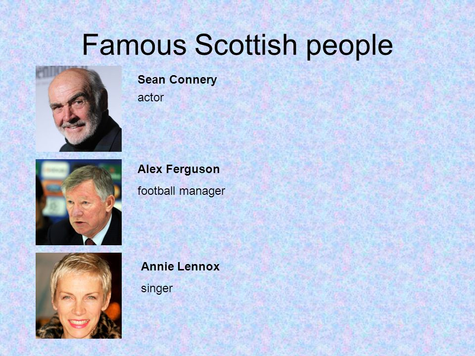 Famous Scottish people Alex Ferguson football manager Sean Connery actor Annie Lennox singer