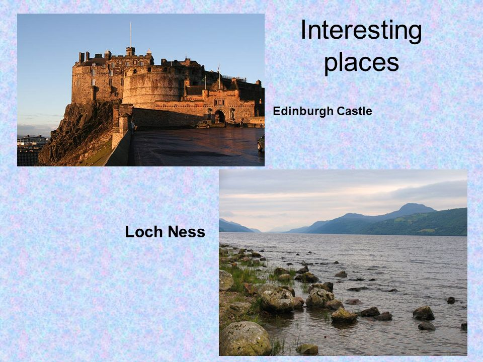 Interesting places Edinburgh Castle Loch Ness