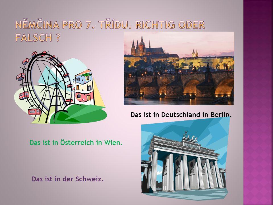 Das ist in Österreich in Wien. Das ist in Deutschland in Berlin. Das ist in der Schweiz.