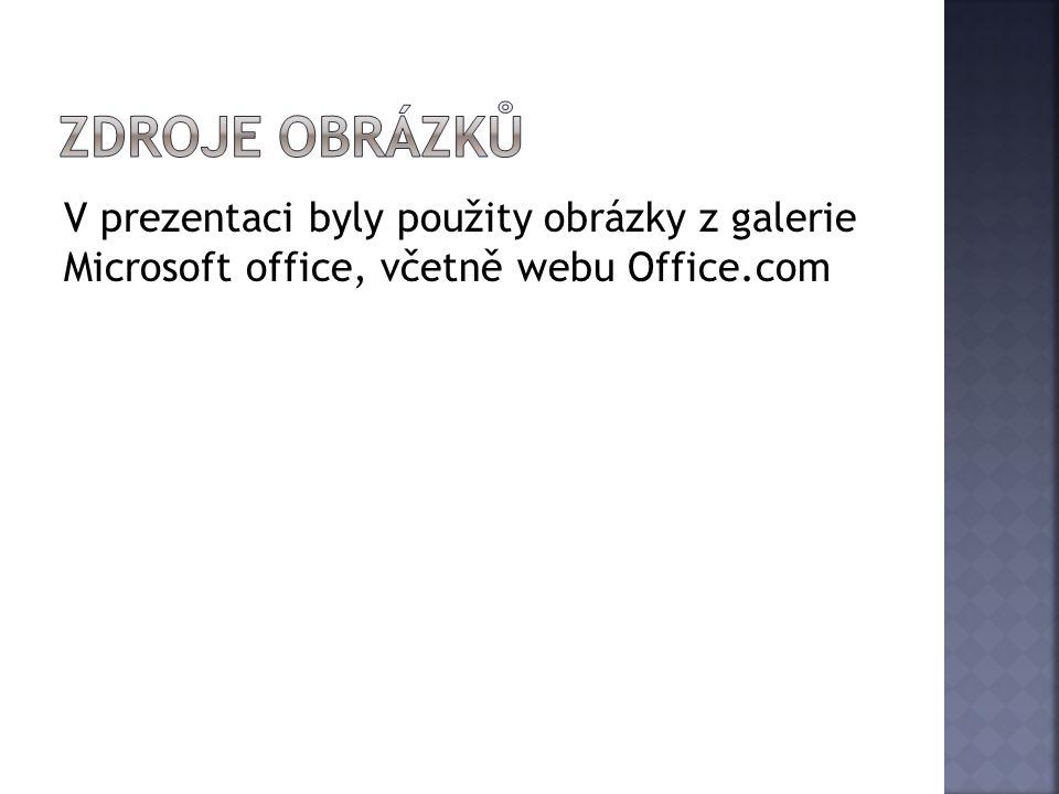 V prezentaci byly použity obrázky z galerie Microsoft office, včetně webu Office.com