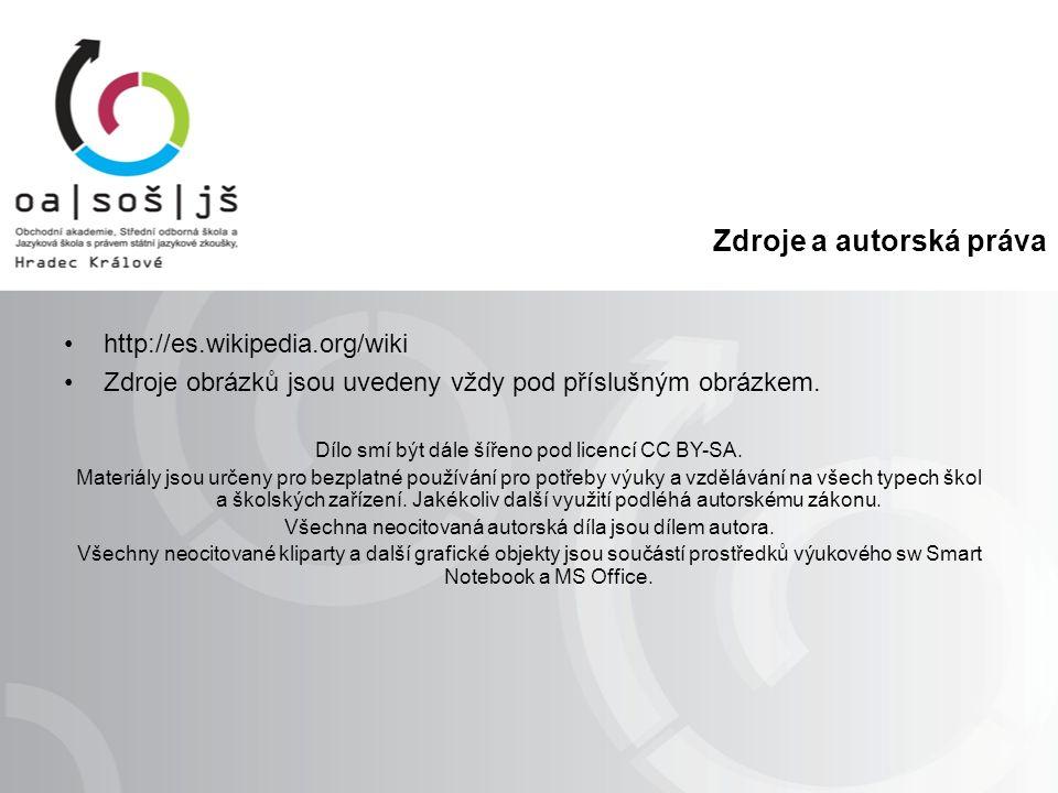 Zdroje a autorská práva http://es.wikipedia.org/wiki Zdroje obrázků jsou uvedeny vždy pod příslušným obrázkem.