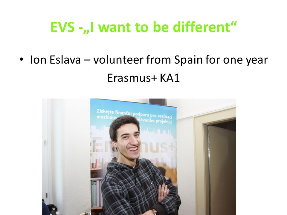 "EVS -""I want to be different Ion Eslava – volunteer from Spain for one year Erasmus+ KA1"