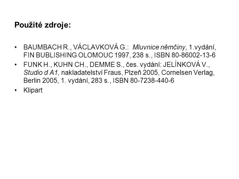 BAUMBACH R., VÁCLAVKOVÁ G.: Mluvnice němčiny, 1.vydání, FIN BUBLISHING OLOMOUC 1997, 238 s., ISBN 80-86002-13-6 FUNK H., KUHN CH., DEMME S., čes. vydá