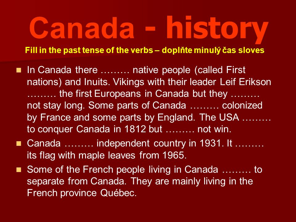 Canada - history In Canada there ……… native people (called First nations) and Inuits.