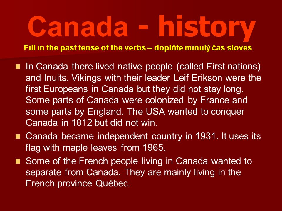 Canada - history In Canada there lived native people (called First nations) and Inuits. Vikings with their leader Leif Erikson were the first European