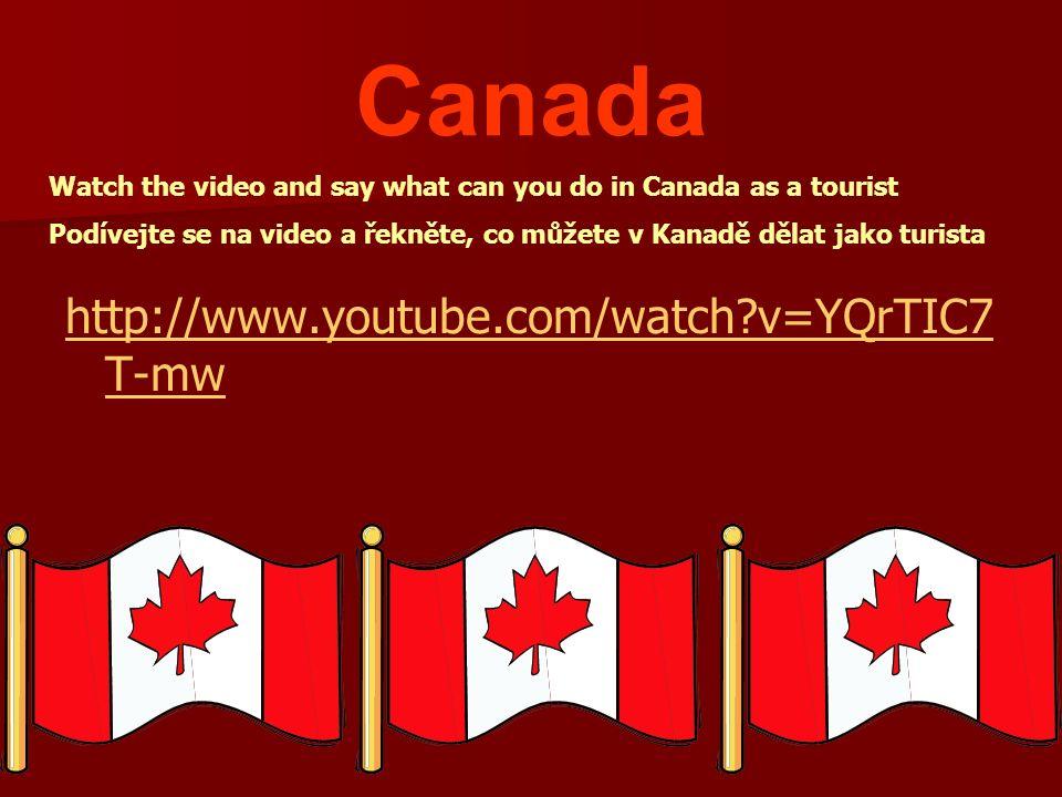 Canada http://www.youtube.com/watch?v=YQrTIC7 T-mw Watch the video and say what can you do in Canada as a tourist Podívejte se na video a řekněte, co můžete v Kanadě dělat jako turista