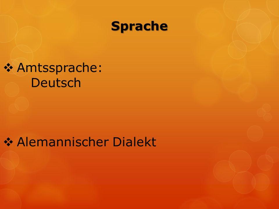 Sprache  Amtssprache: Deutsch  Alemannischer Dialekt