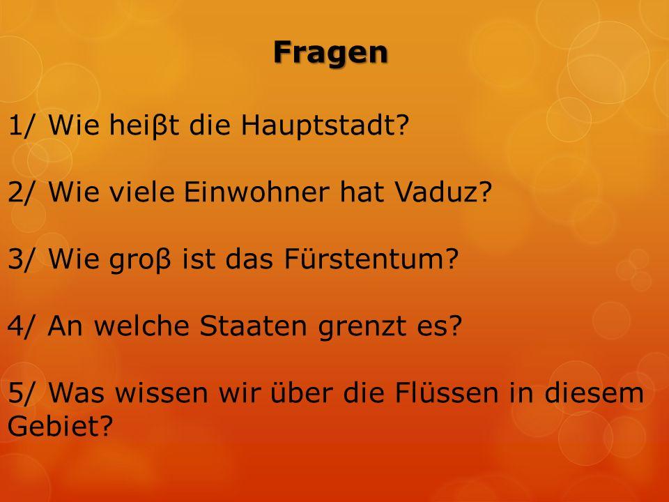 Fragen 1/ Wie heiβt die Hauptstadt. 2/ Wie viele Einwohner hat Vaduz.