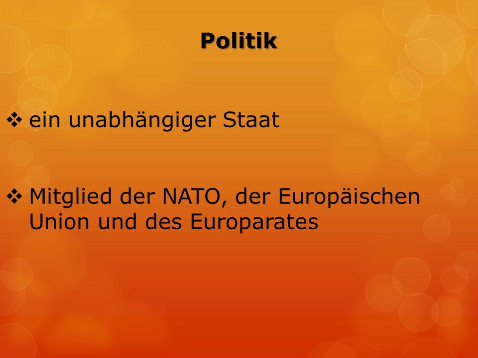 Politik  ein unabhängiger Staat  Mitglied der NATO, der Europäischen Union und des Europarates