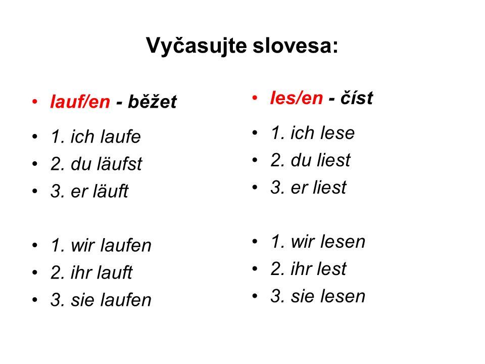 Vyčasujte slovesa: lauf/en - běžet 1. ich laufe 2.