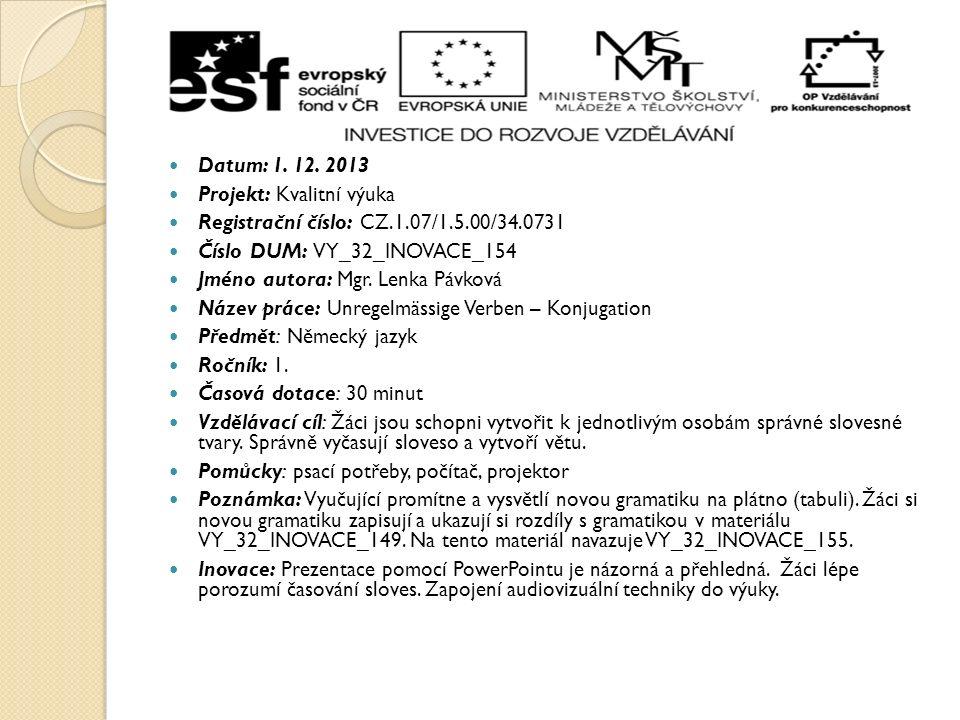 Datum: 1. 12. 2013 Projekt: Kvalitní výuka Registrační číslo: CZ.1.07/1.5.00/34.0731 Číslo DUM: VY_32_INOVACE_154 Jméno autora: Mgr. Lenka Pávková Náz