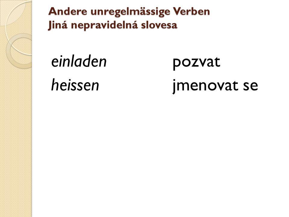Andere unregelmässige Verben Jiná nepravidelná slovesa einladen heissen pozvat jmenovat se
