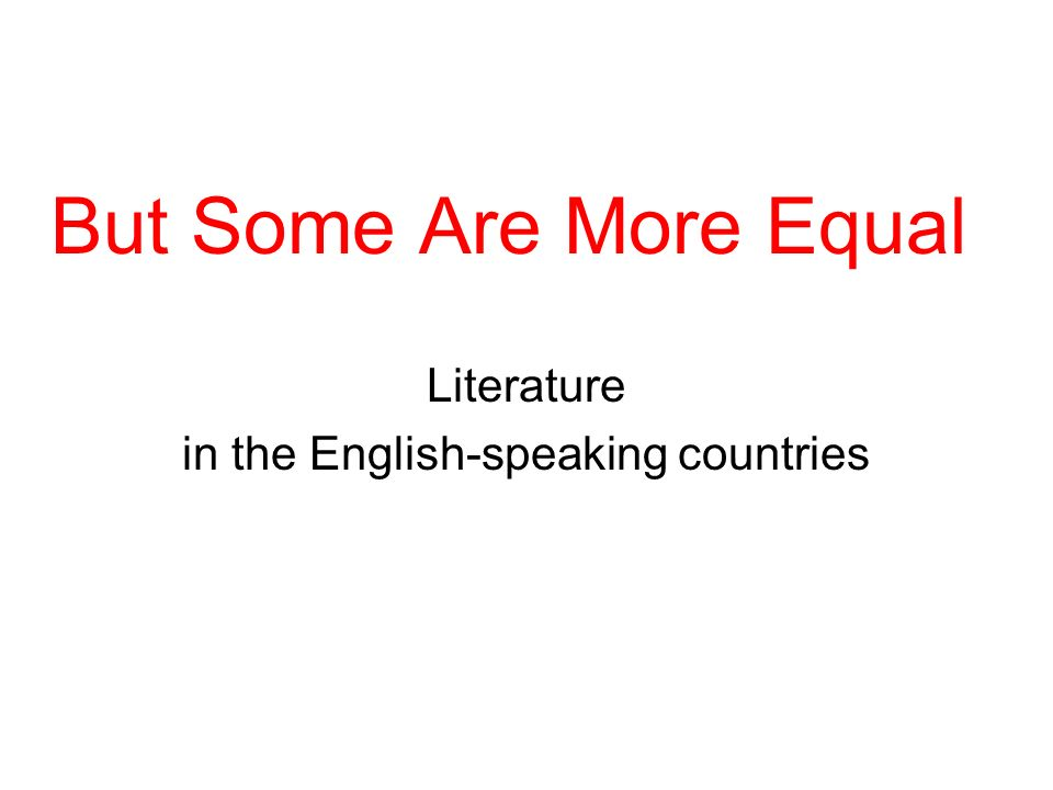 But Some Are More Equal Literature in the English-speaking countries