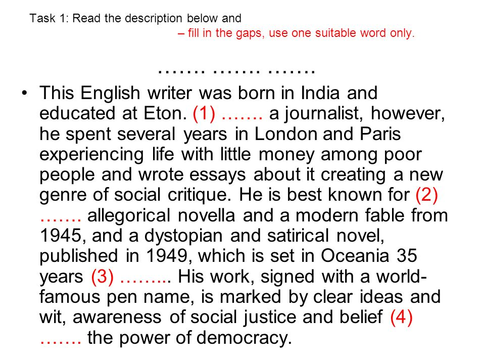 Task 1: Read the description below and – fill in the gaps, use one suitable word only. ……. ……. ……. This English writer was born in India and educated
