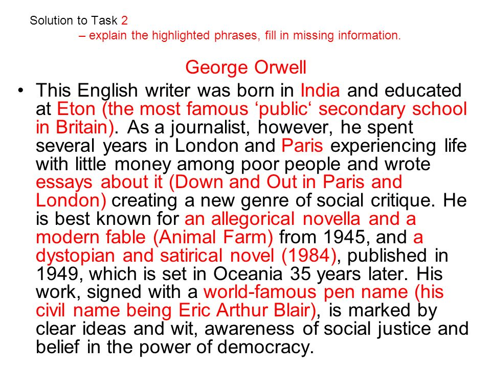 Solution to Task 2 – explain the highlighted phrases, fill in missing information. George Orwell This English writer was born in India and educated at