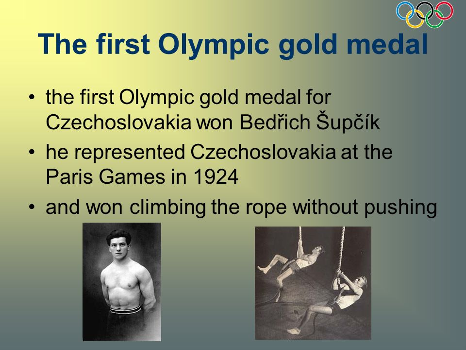 The first Olympic gold medal the first Olympic gold medal for Czechoslovakia won Bedřich Šupčík he represented Czechoslovakia at the Paris Games in 19