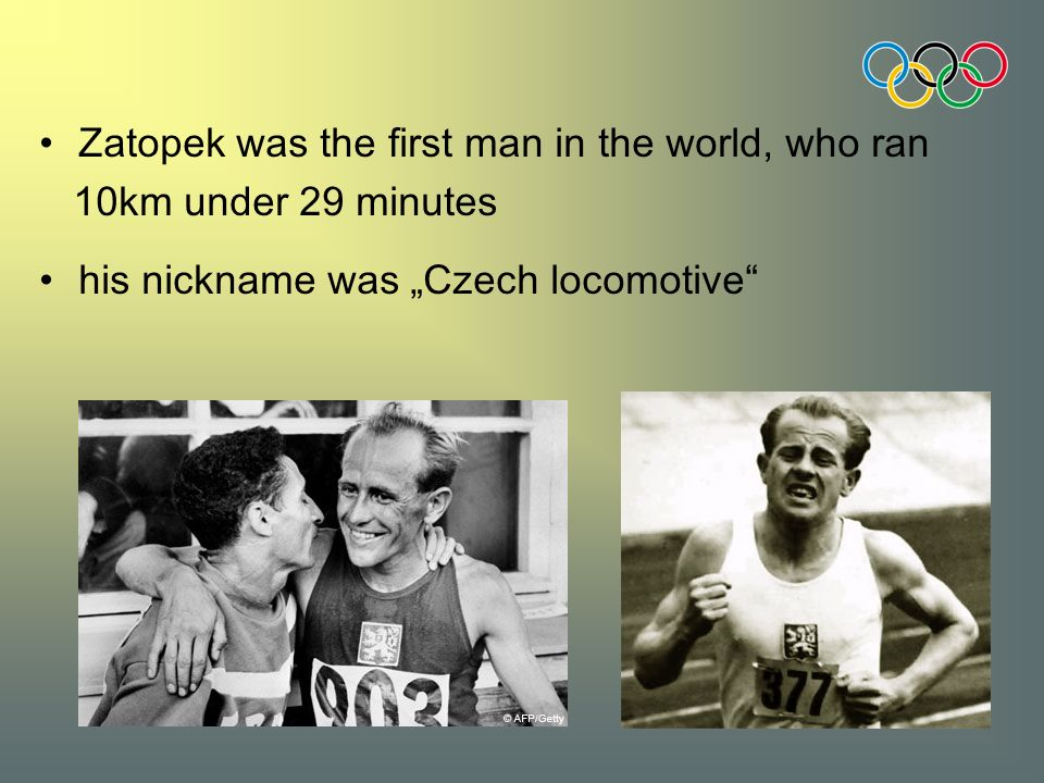 "Zatopek was the first man in the world, who ran 10km under 29 minutes his nickname was ""Czech locomotive"
