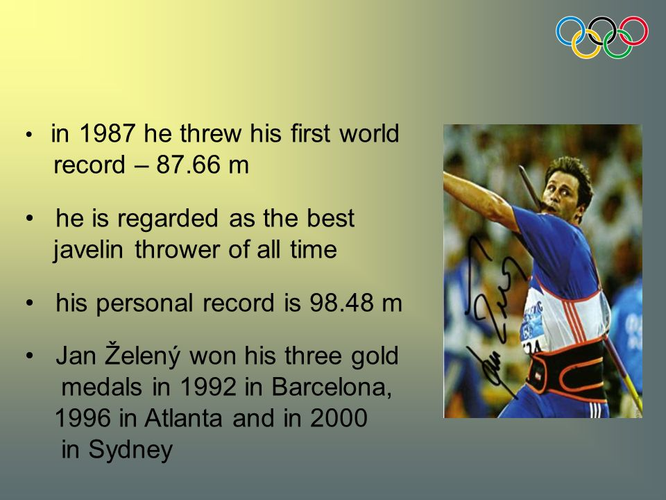 in 1987 he threw his first world record – 87.66 m he is regarded as the best javelin thrower of all time his personal record is 98.48 m Jan Želený won