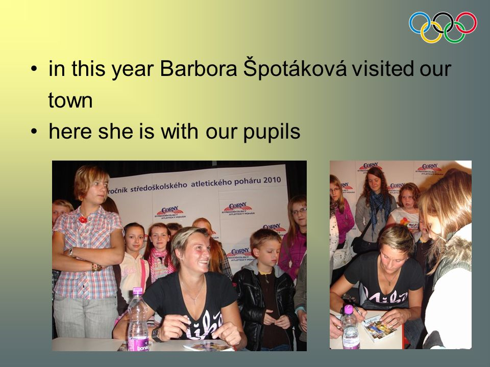 in this year Barbora Špotáková visited our town here she is with our pupils
