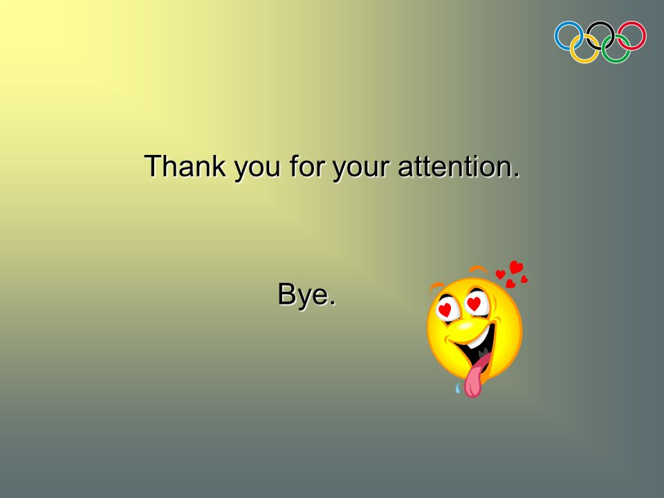 Thank you for your attention. Bye. Bye.