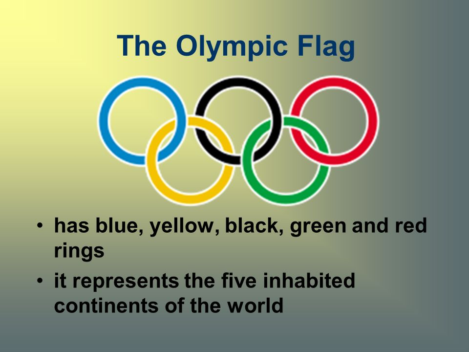 The Olympic Flag has blue, yellow, black, green and red rings it represents the five inhabited continents of the world
