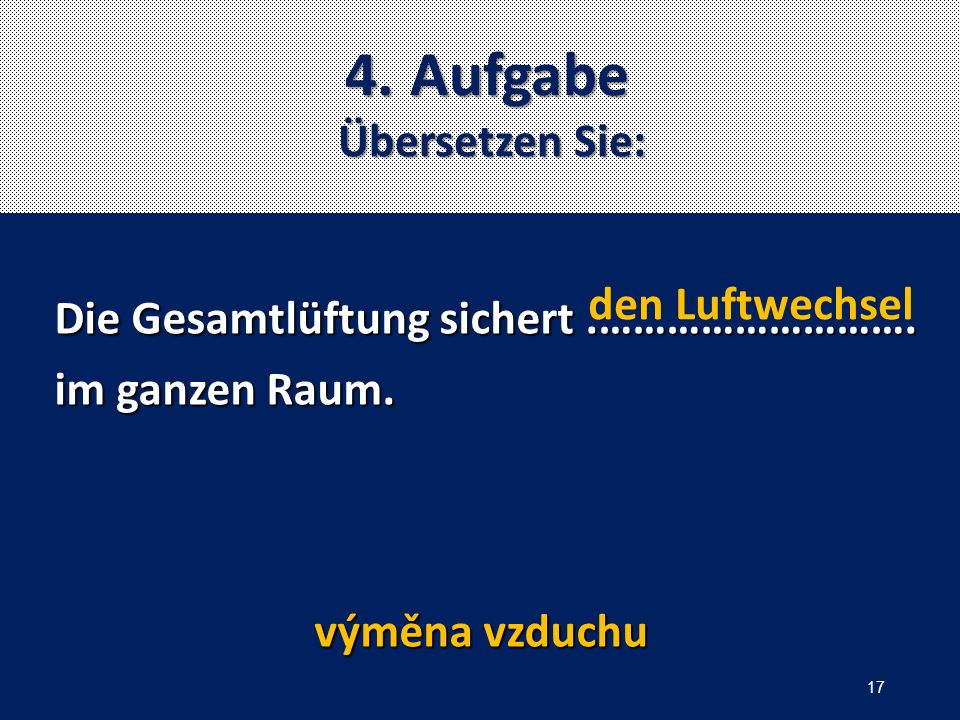 4. Aufgabe Übersetzen Sie: Die Gesamtlüftung sichert.……………………….