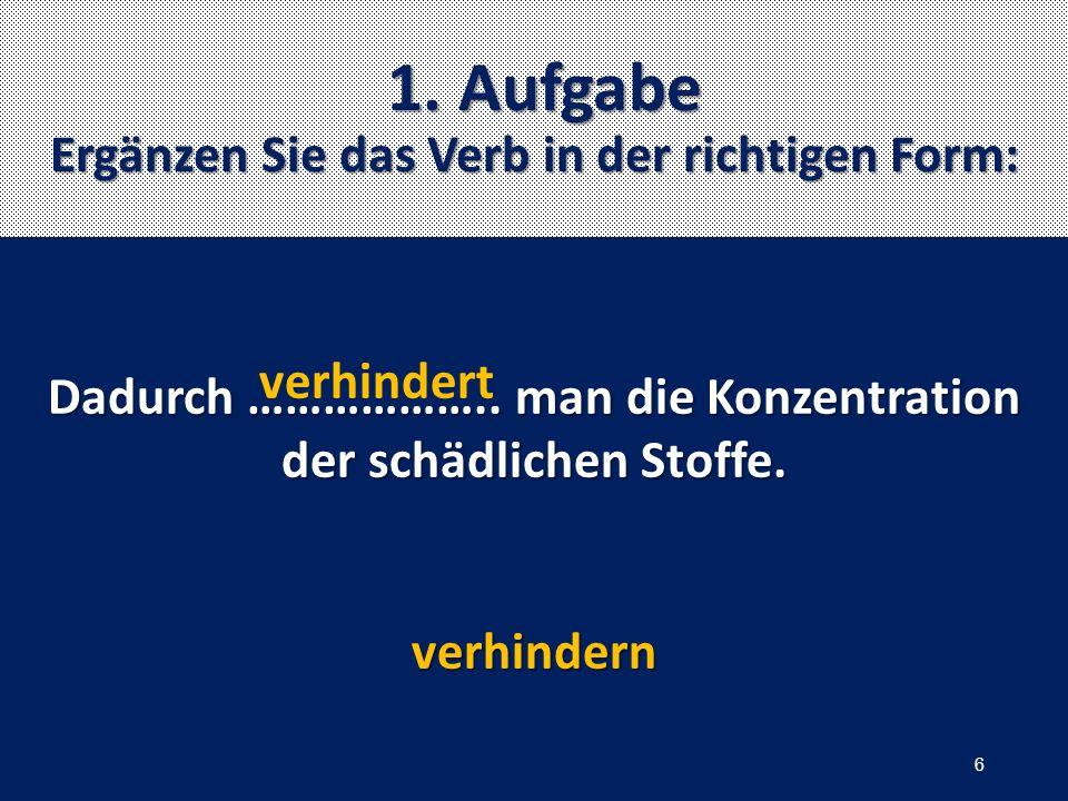 1. Aufgabe Ergänzen Sie das Verb in der richtigen Form: 1.