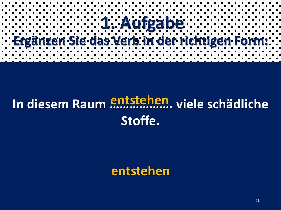 1. Aufgabe Ergänzen Sie das Verb in der richtigen Form: In diesem Raum ……………….