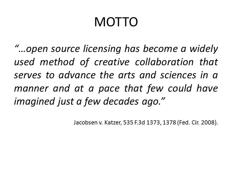"MOTTO ""…open source licensing has become a widely used method of creative collaboration that serves to advance the arts and sciences in a manner and a"