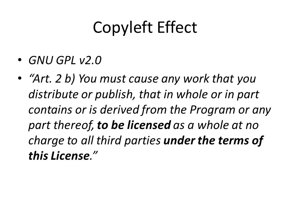 "Copyleft Effect GNU GPL v2.0 ""Art. 2 b) You must cause any work that you distribute or publish, that in whole or in part contains or is derived from t"