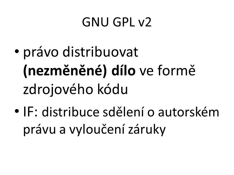 GNU GPL v2 právo distribuovat (nezměněné) dílo ve formě zdrojového kódu IF: distribuce sdělení o autorském právu a vyloučení záruky