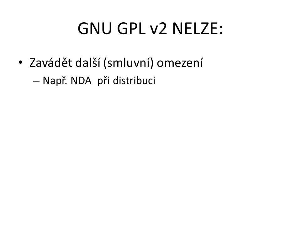 GNU GPL v2 NELZE: Zavádět další (smluvní) omezení – Např. NDA při distribuci