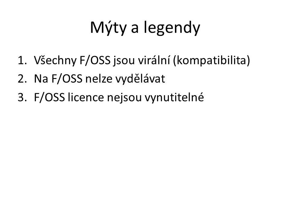 Mýty a legendy 1.Všechny F/OSS jsou virální (kompatibilita) 2.Na F/OSS nelze vydělávat 3.F/OSS licence nejsou vynutitelné