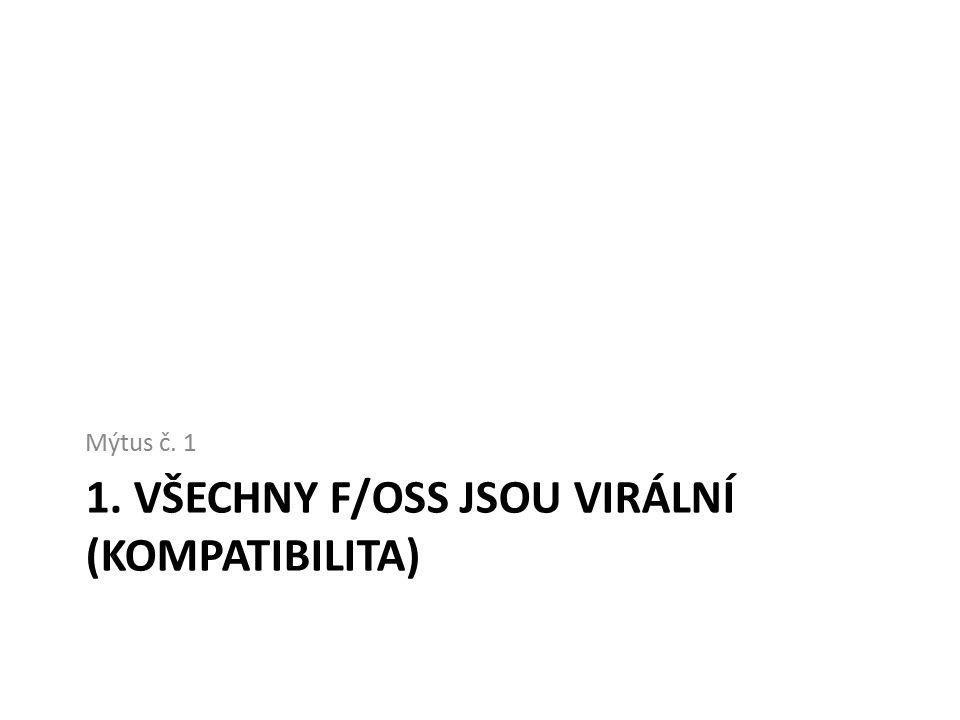 1. VŠECHNY F/OSS JSOU VIRÁLNÍ (KOMPATIBILITA) Mýtus č. 1