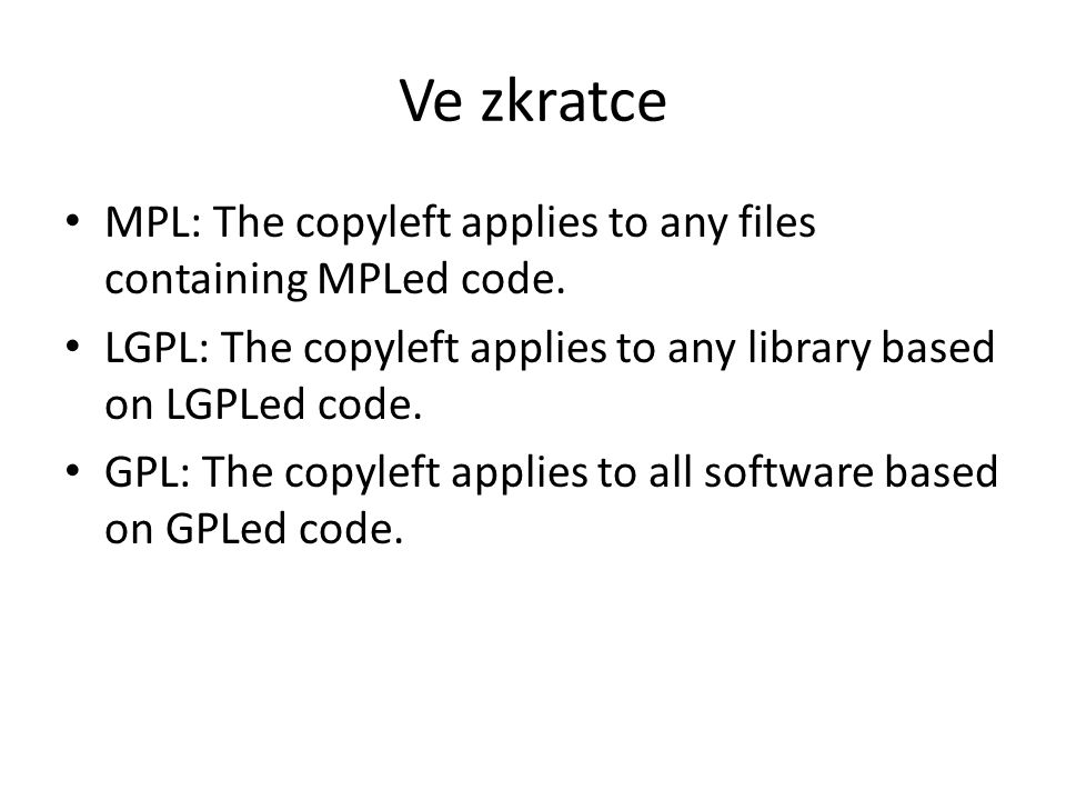 Ve zkratce MPL: The copyleft applies to any files containing MPLed code. LGPL: The copyleft applies to any library based on LGPLed code. GPL: The copy