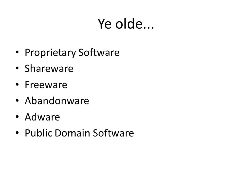 Ye olde... Proprietary Software Shareware Freeware Abandonware Adware Public Domain Software