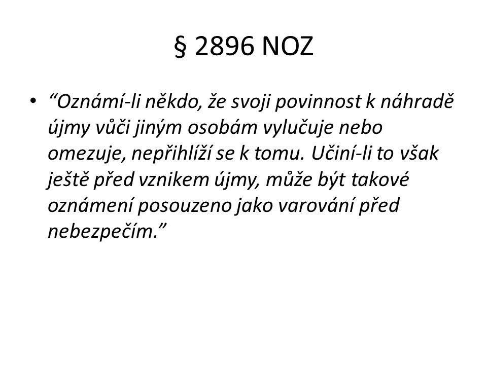 § 2896 NOZ Oznámí-li někdo, že svoji povinnost k náhradě újmy vůči jiným osobám vylučuje nebo omezuje, nepřihlíží se k tomu.