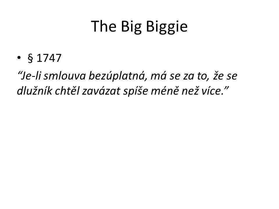 The Big Biggie § 1747 Je-li smlouva bezúplatná, má se za to, že se dlužník chtěl zavázat spíše méně než více.