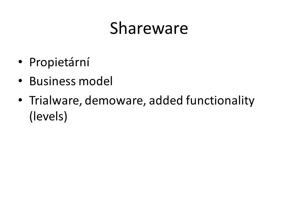Shareware Propietární Business model Trialware, demoware, added functionality (levels)