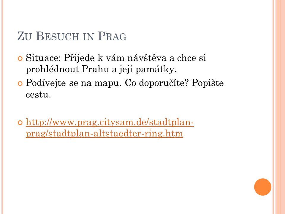 Z U B ESUCH IN P RAG Situace: Přijede k vám návštěva a chce si prohlédnout Prahu a její památky.