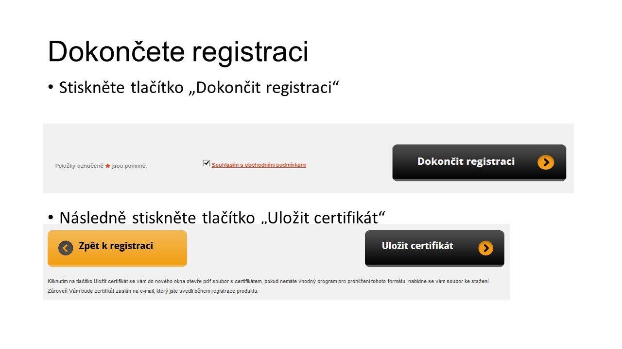 """Dokončete registraci Stiskněte tlačítko """"Dokončit registraci Následně stiskněte tlačítko """"Uložit certifikát"""