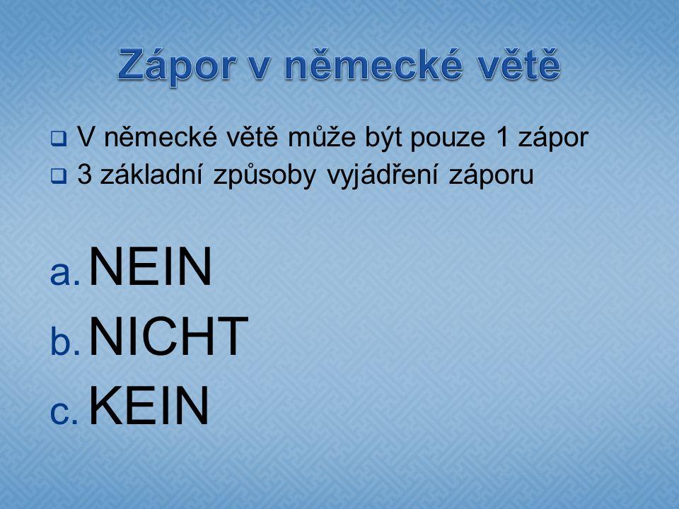  V německé větě může být pouze 1 zápor  3 základní způsoby vyjádření záporu a.