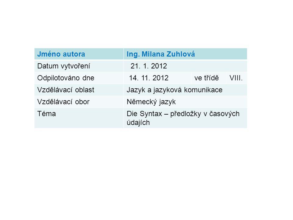 Jméno autoraIng. Milana Zuhlová Datum vytvoření 21. 1. 2012 Odpilotováno dne 14. 11. 2012ve tříděVIII. Vzdělávací oblastJazyk a jazyková komunikace Vz