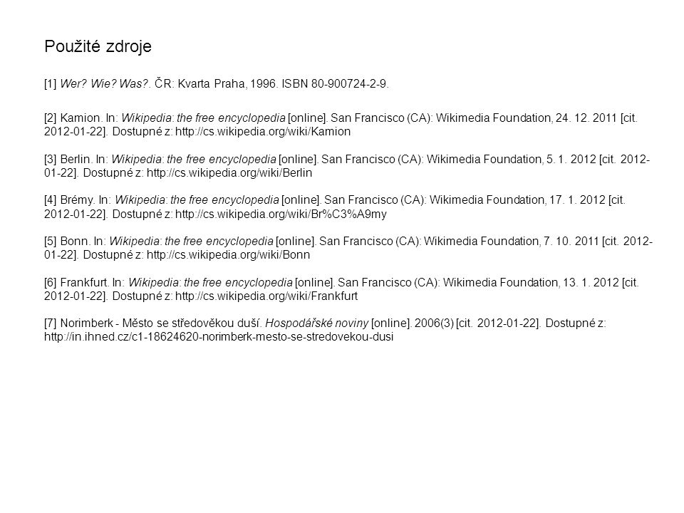 Použité zdroje [1] Wer? Wie? Was?. ČR: Kvarta Praha, 1996. ISBN 80-900724-2-9. [2] Kamion. In: Wikipedia: the free encyclopedia [online]. San Francisc